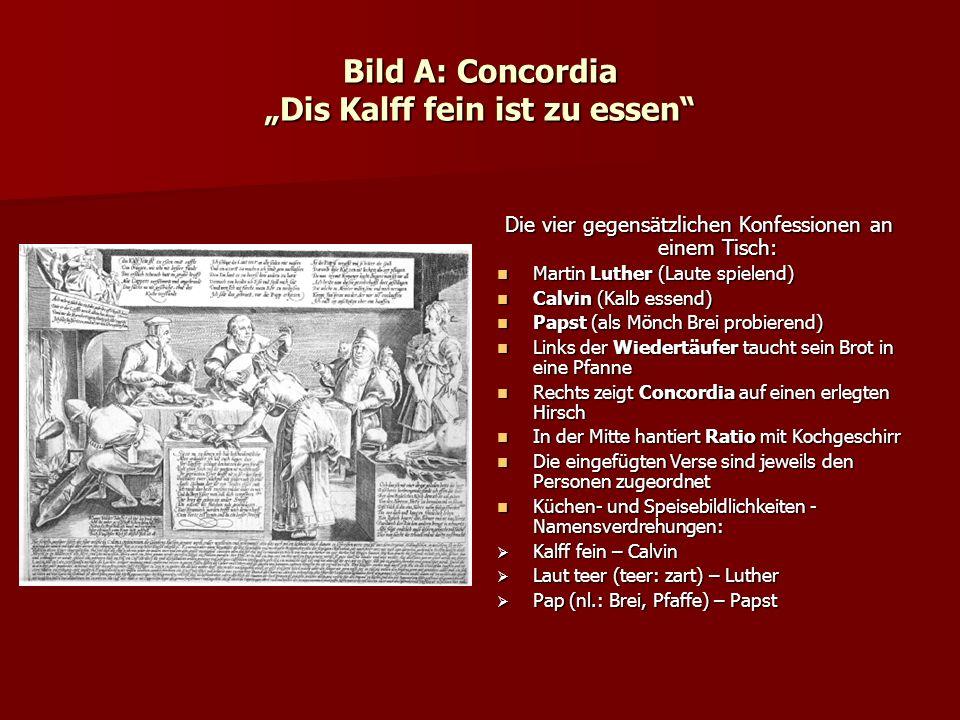 Bild A: Concordia Dis Kalff fein ist zu essen Die vier gegensätzlichen Konfessionen an einem Tisch: Martin Luther (Laute spielend) Martin Luther (Laut