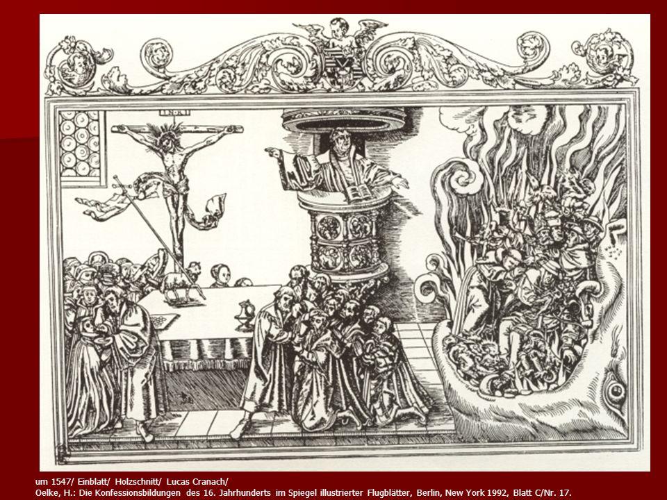um 1547/ Einblatt/ Holzschnitt/ Lucas Cranach/ Oelke, H.: Die Konfessionsbildungen des 16. Jahrhunderts im Spiegel illustrierter Flugblätter, Berlin,
