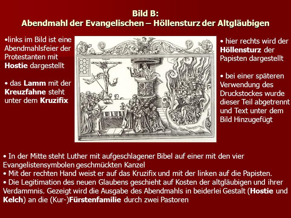 Bild B: Abendmahl der Evangelischen – Höllensturz der Altgläubigen In der Mitte steht Luther mit aufgeschlagener Bibel auf einer mit den vier Evangeli