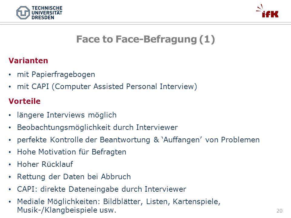 20 Face to Face-Befragung (1) Varianten mit Papierfragebogen mit CAPI (Computer Assisted Personal Interview) Vorteile längere Interviews möglich Beoba