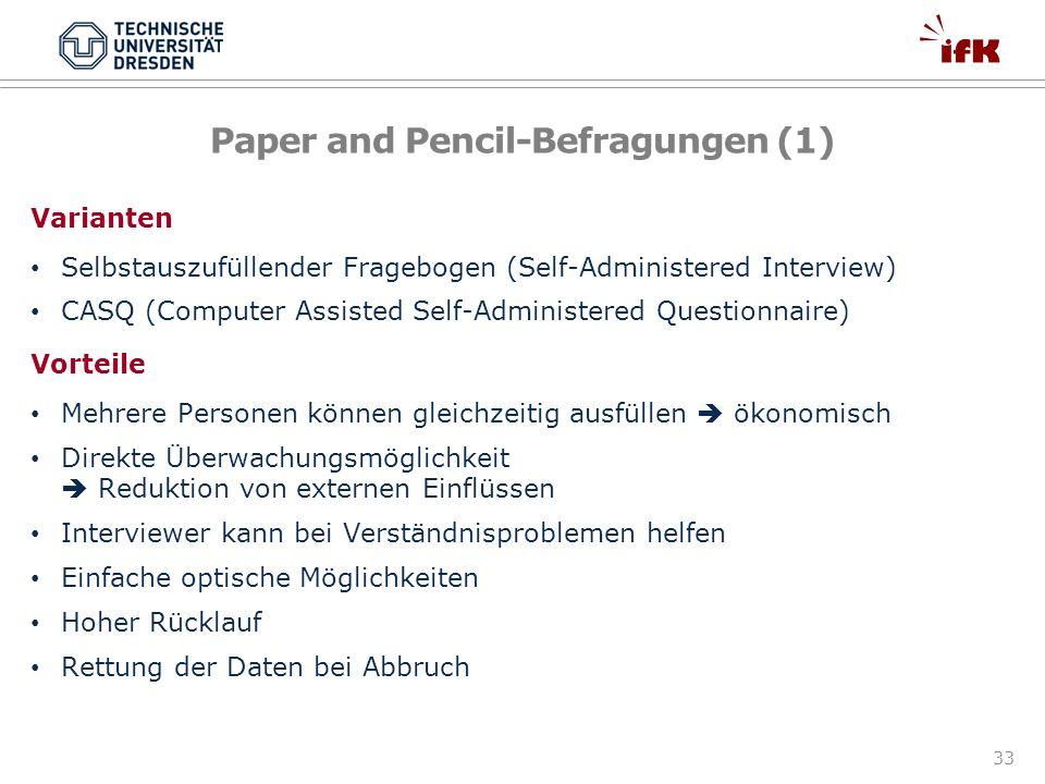 33 Paper and Pencil-Befragungen (1) Varianten Selbstauszufüllender Fragebogen (Self-Administered Interview) CASQ (Computer Assisted Self-Administered