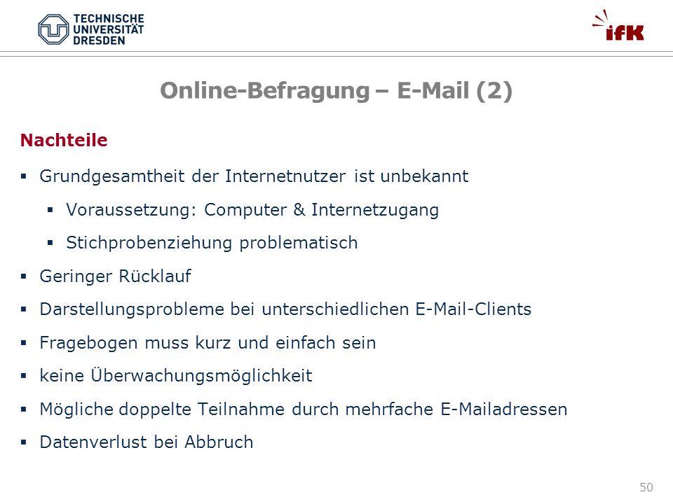 50 Online-Befragung – E-Mail (2) Nachteile Grundgesamtheit der Internetnutzer ist unbekannt Voraussetzung: Computer & Internetzugang Stichprobenziehun