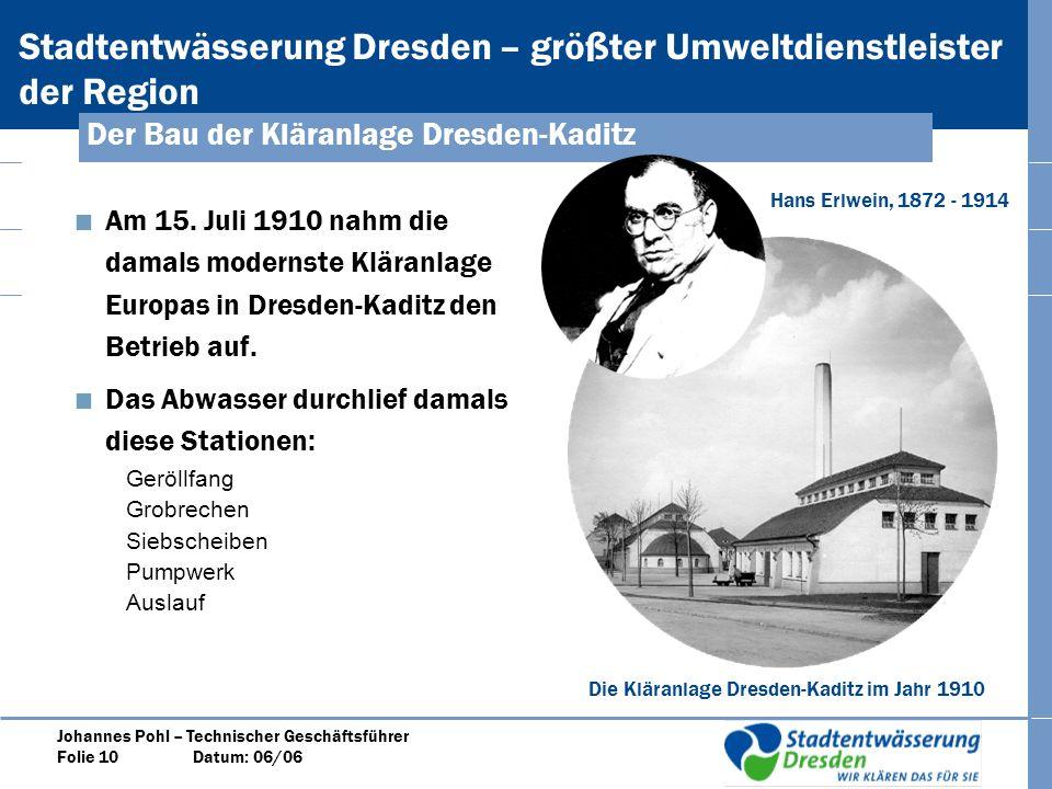 Stadtentwässerung Dresden – größter Umweltdienstleister der Region Johannes Pohl – Technischer Geschäftsführer Folie 10 Datum: 06/06 Der Bau der Kläranlage Dresden-Kaditz Am 15.