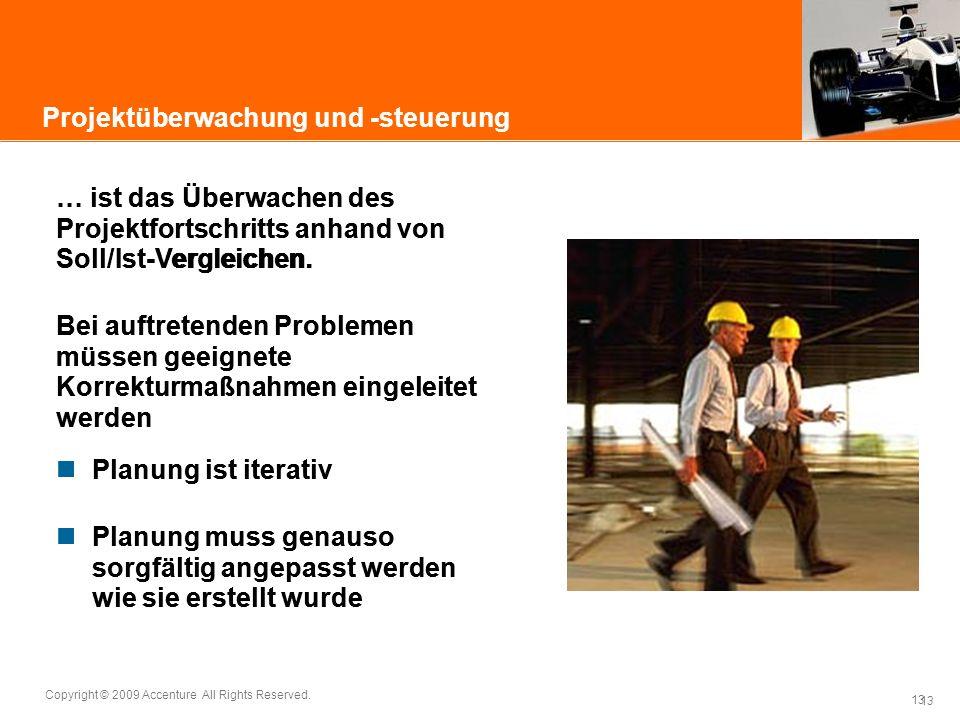 13 Copyright © 2009 Accenture All Rights Reserved. 13 Projektüberwachung und -steuerung … ist das Überwachen des Projektfortschritts anhand von Soll/I