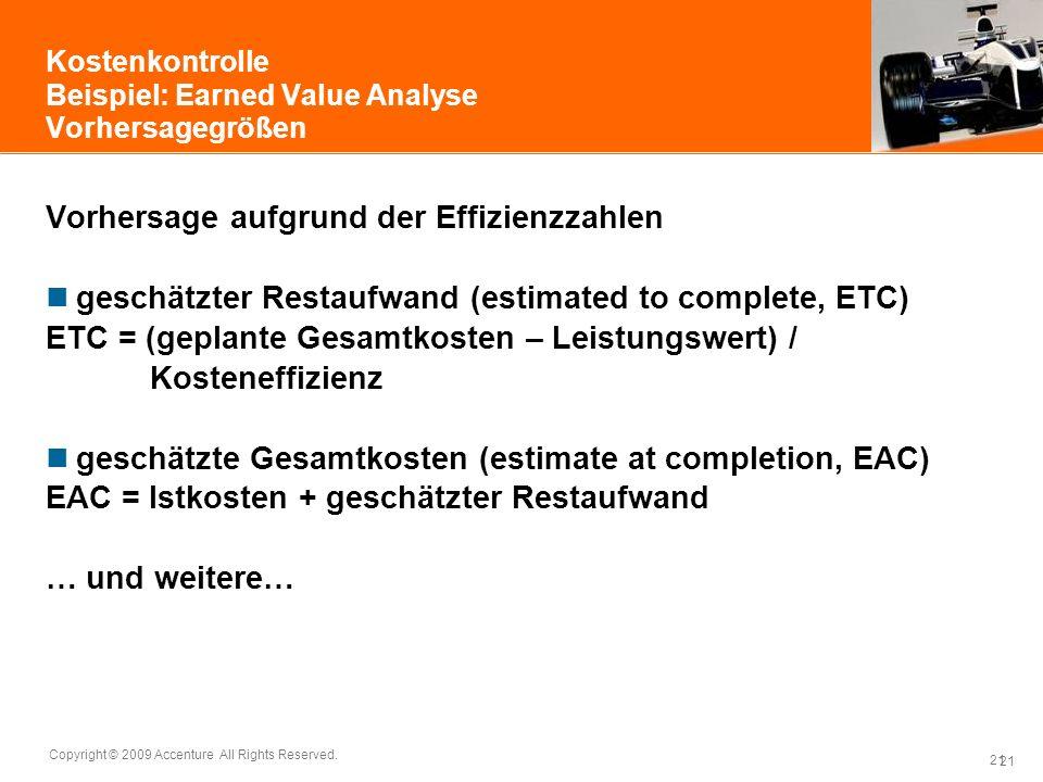 21 Copyright © 2009 Accenture All Rights Reserved. 21 Kostenkontrolle Beispiel: Earned Value Analyse Vorhersagegrößen Vorhersage aufgrund der Effizien