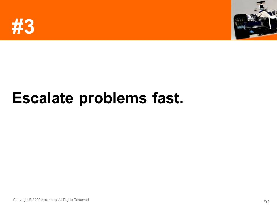 31 Copyright © 2009 Accenture All Rights Reserved. 31 #3 Escalate problems fast.