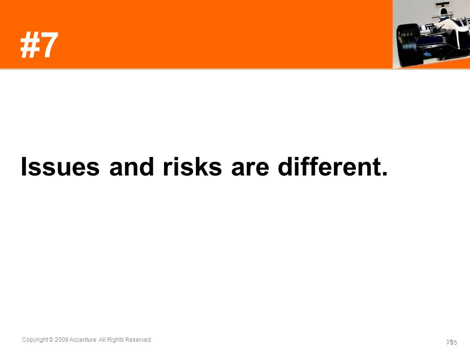 35 Copyright © 2009 Accenture All Rights Reserved. 35 #7 Issues and risks are different.