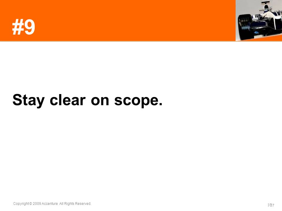 37 Copyright © 2009 Accenture All Rights Reserved. 37 #9 Stay clear on scope.