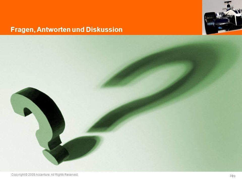 39 Copyright © 2009 Accenture All Rights Reserved. 39 Fragen, Antworten und Diskussion