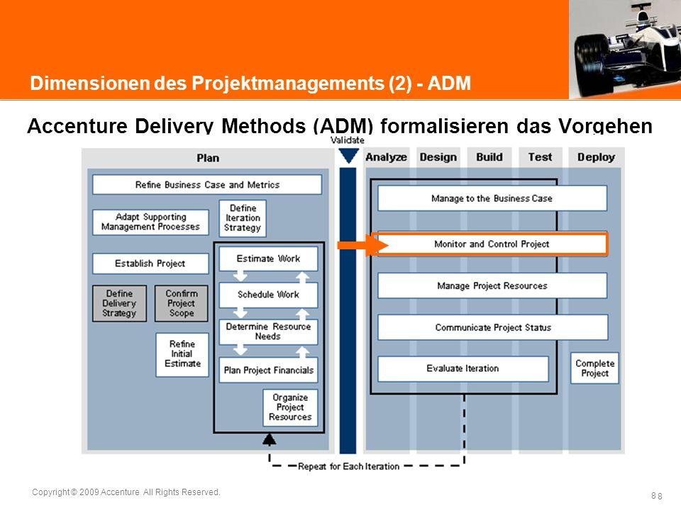 8 Copyright © 2009 Accenture All Rights Reserved. 8 Dimensionen des Projektmanagements (2) - ADM Accenture Delivery Methods (ADM) formalisieren das Vo