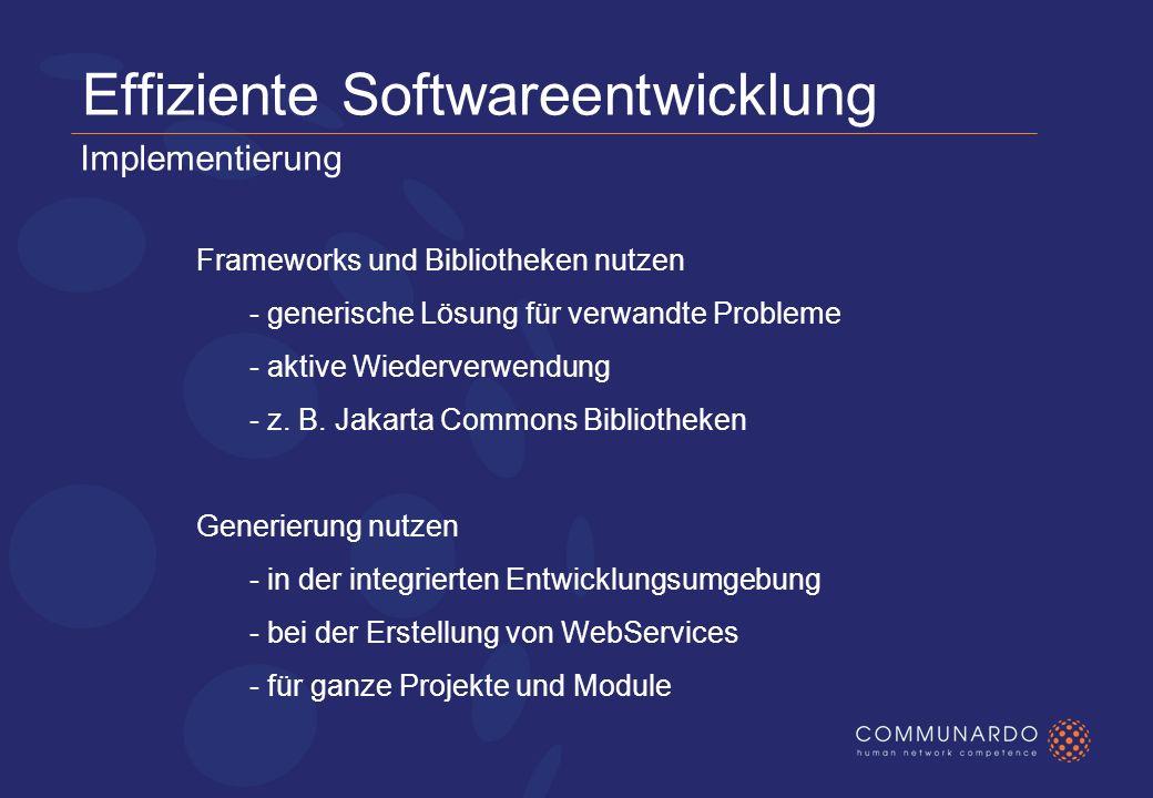 Effiziente Softwareentwicklung Frameworks und Bibliotheken nutzen - generische Lösung für verwandte Probleme - aktive Wiederverwendung - z.