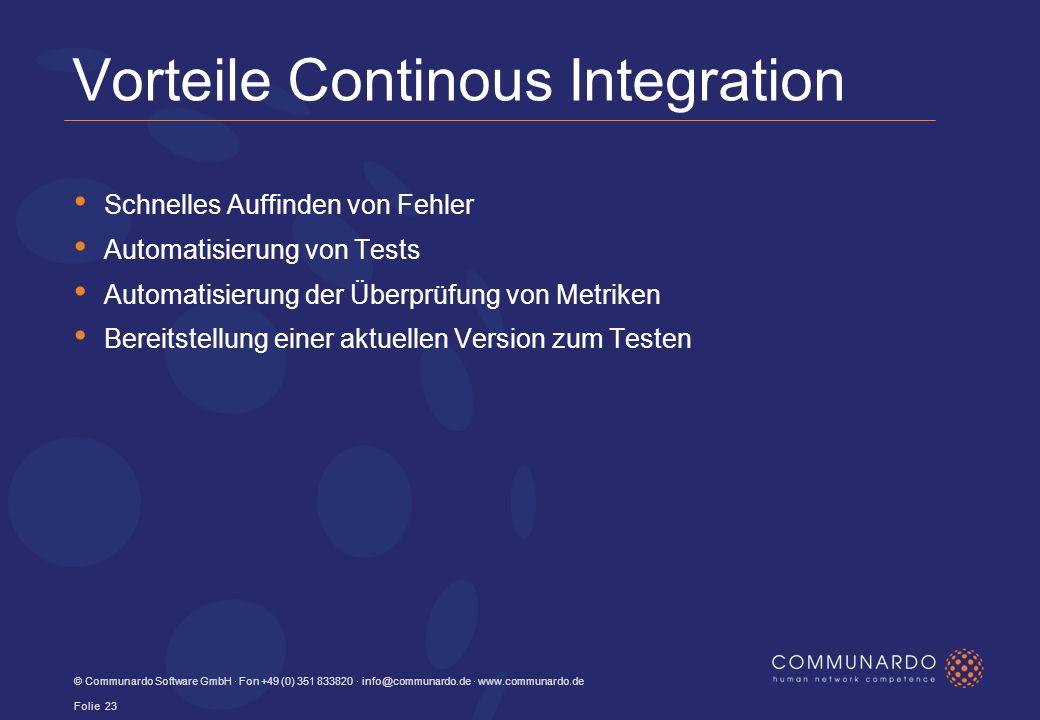 Vorteile Continous Integration Schnelles Auffinden von Fehler Automatisierung von Tests Automatisierung der Überprüfung von Metriken Bereitstellung einer aktuellen Version zum Testen © Communardo Software GmbH · Fon +49 (0) 351 833820 · info@communardo.de · www.communardo.de Folie 23