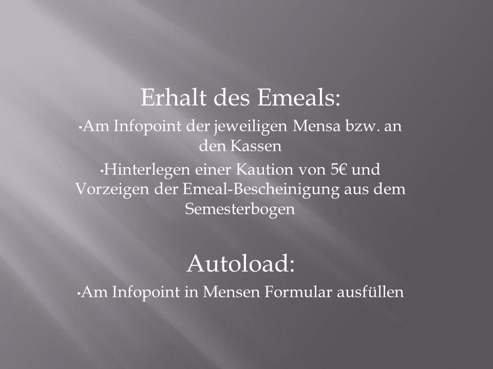 Erhalt des Emeals: Am Infopoint der jeweiligen Mensa bzw. an den Kassen Hinterlegen einer Kaution von 5 und Vorzeigen der Emeal-Bescheinigung aus dem