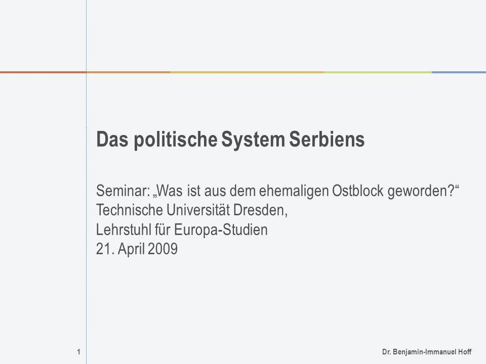1Dr. Benjamin-Immanuel Hoff Das politische System Serbiens Seminar: Was ist aus dem ehemaligen Ostblock geworden? Technische Universität Dresden, Lehr