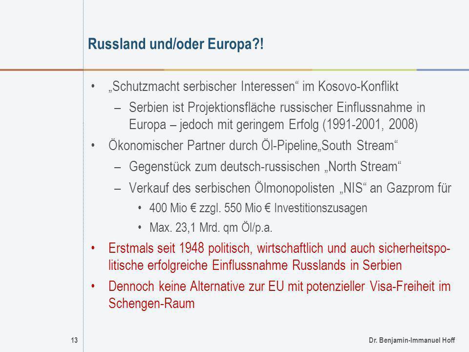 13Dr. Benjamin-Immanuel Hoff Russland und/oder Europa?! Schutzmacht serbischer Interessen im Kosovo-Konflikt –Serbien ist Projektionsfläche russischer