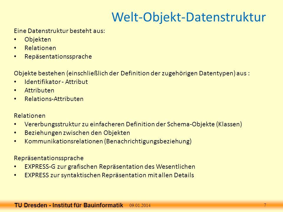 TU Dresden - Institut für Bauinformatik Strukturierung der Baustellen-Klassen (1)Bauplatz und seine Teile (2)Bauwerk (3)Baumaterial (4)Gerätepark (5)Bewegung, Abläufe, Prozesse (immaterielle Objekte) (6)Logistik: (Material- und Ressourcenflüsse) (7)Interaktionen von Geräten (8)Personal Personal könnte wie Geräte modelliert werden, d.h.