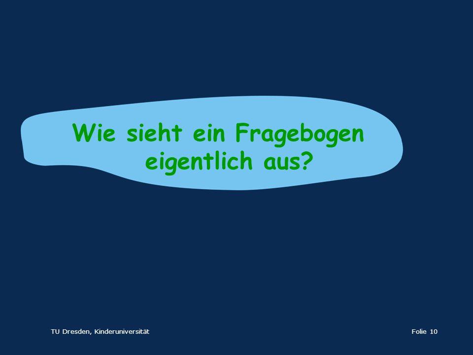 TU Dresden, KinderuniversitätFolie 10 Wie sieht ein Fragebogen eigentlich aus?
