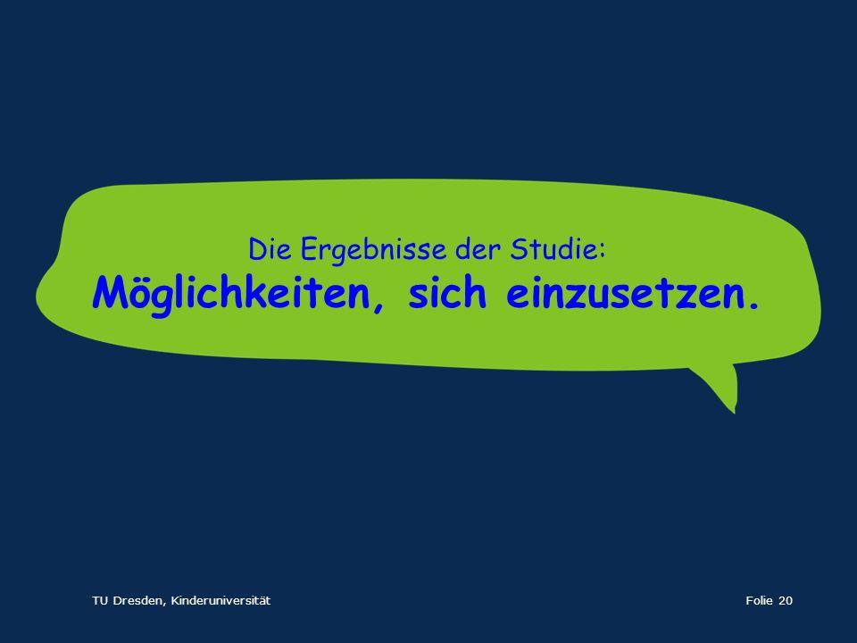 TU Dresden, KinderuniversitätFolie 20 Die Ergebnisse der Studie: Möglichkeiten, sich einzusetzen.