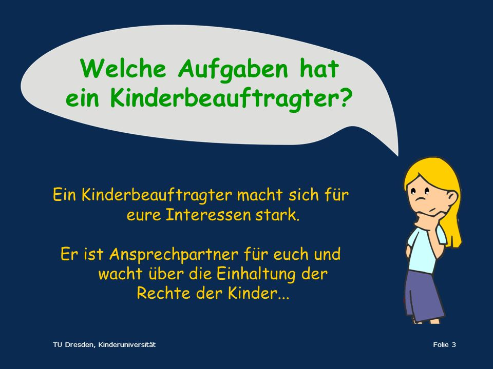 TU Dresden, KinderuniversitätFolie 3 Ein Kinderbeauftragter macht sich für eure Interessen stark. Er ist Ansprechpartner für euch und wacht über die E