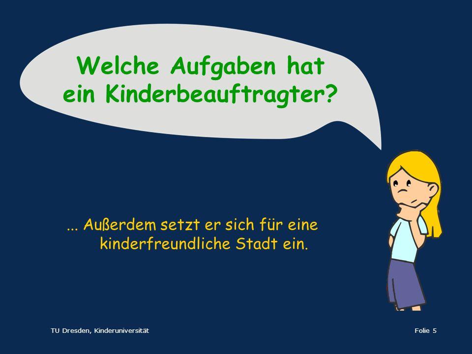 TU Dresden, KinderuniversitätFolie 5... Außerdem setzt er sich für eine kinderfreundliche Stadt ein. Welche Aufgaben hat ein Kinderbeauftragter?