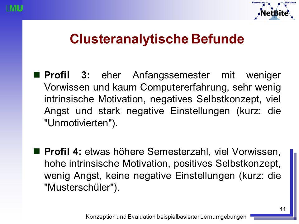 Konzeption und Evaluation beispielbasierter Lernumgebungen 41 Clusteranalytische Befunde Profil 3: eher Anfangssemester mit weniger Vorwissen und kaum