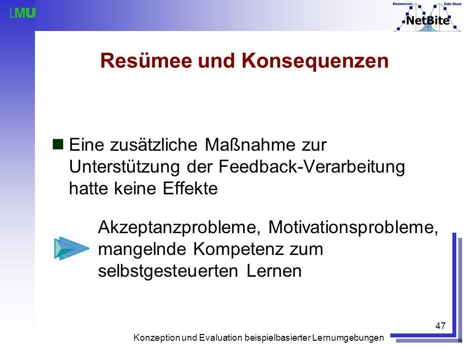 Konzeption und Evaluation beispielbasierter Lernumgebungen 47 Resümee und Konsequenzen Eine zusätzliche Maßnahme zur Unterstützung der Feedback-Verarb