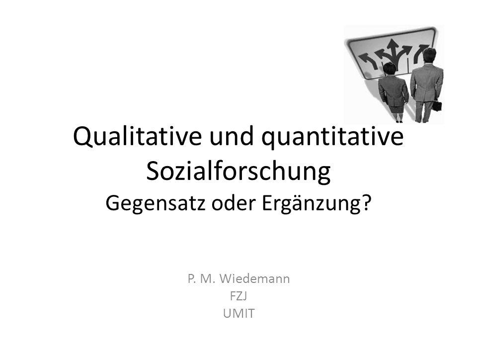 Qualitative und quantitative Sozialforschung Gegensatz oder Ergänzung? P. M. Wiedemann FZJ UMIT
