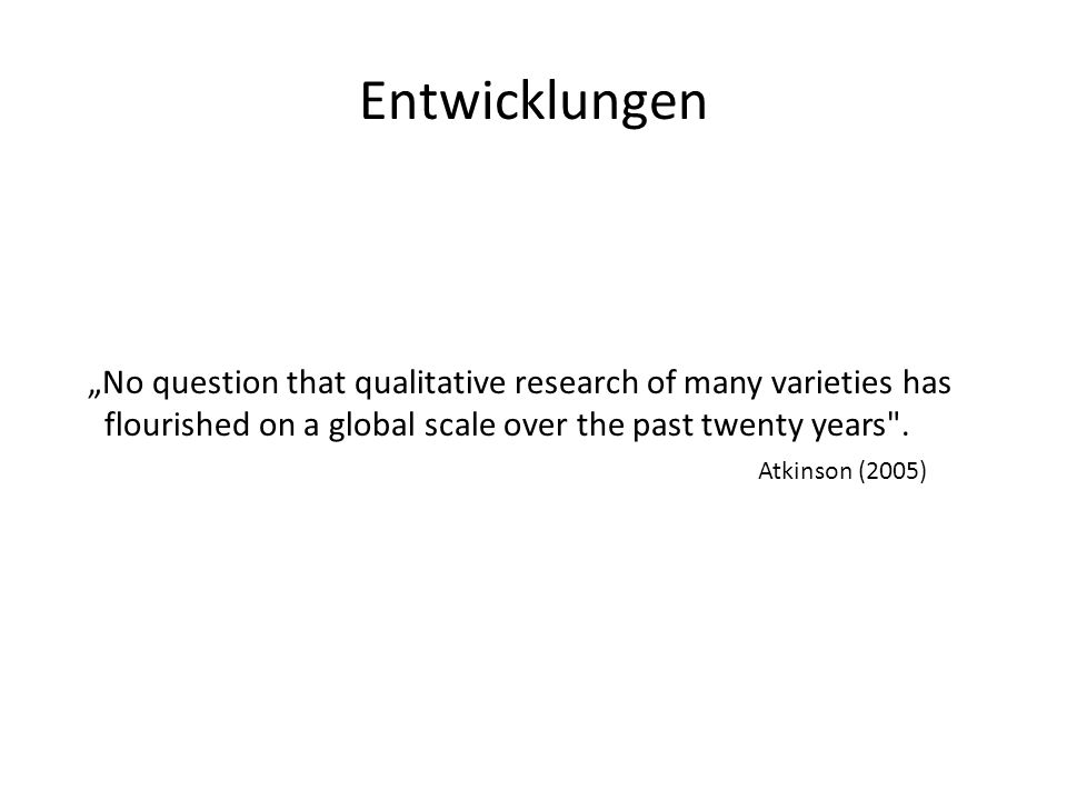 Entwicklungen No question that qualitative research of many varieties has flourished on a global scale over the past twenty years