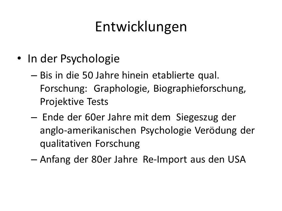 Entwicklungen In der Psychologie – Bis in die 50 Jahre hinein etablierte qual. Forschung: Graphologie, Biographieforschung, Projektive Tests – Ende de