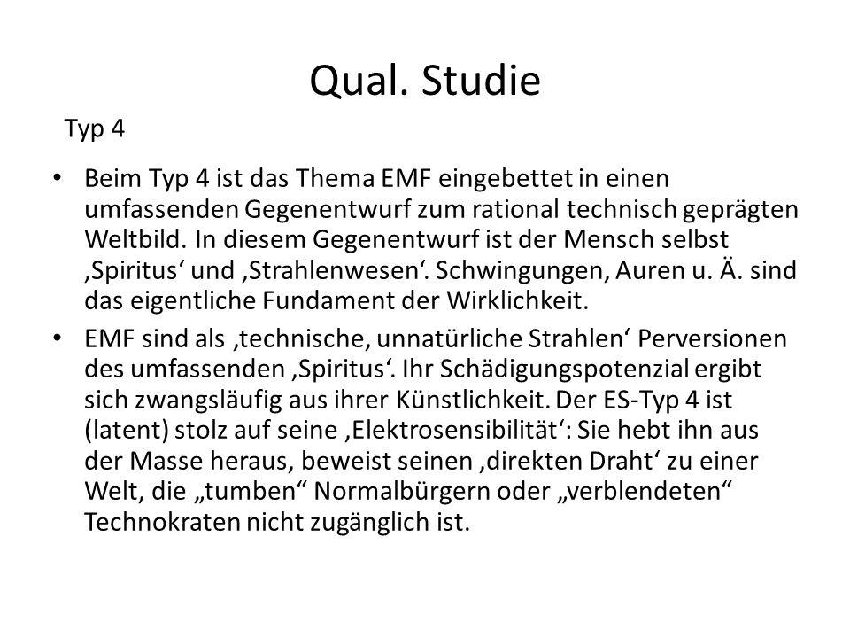 Qual. Studie Beim Typ 4 ist das Thema EMF eingebettet in einen umfassenden Gegenentwurf zum rational technisch geprägten Weltbild. In diesem Gegenentw