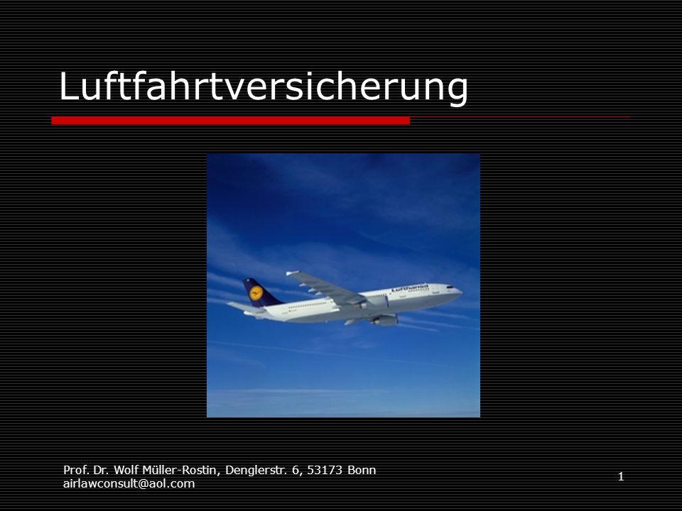 Prof. Dr. Wolf Müller-Rostin, Denglerstr. 6, 53173 Bonn airlawconsult@aol.com 1 Luftfahrtversicherung