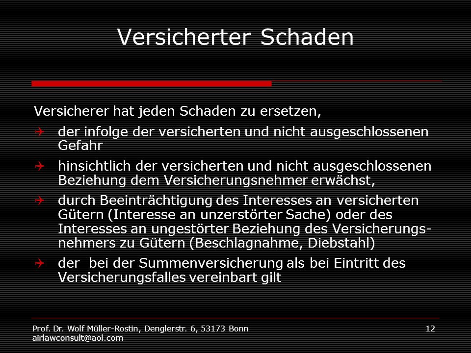 Prof. Dr. Wolf Müller-Rostin, Denglerstr. 6, 53173 Bonn airlawconsult@aol.com 12 Versicherter Schaden Versicherer hat jeden Schaden zu ersetzen, der i