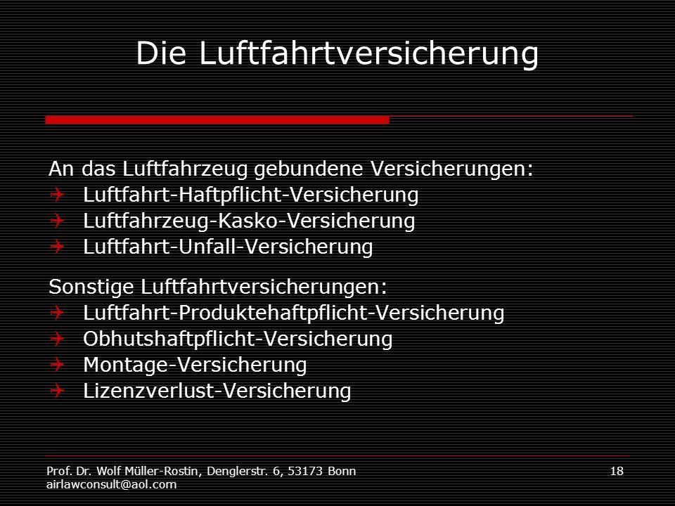 Prof. Dr. Wolf Müller-Rostin, Denglerstr. 6, 53173 Bonn airlawconsult@aol.com 18 Die Luftfahrtversicherung An das Luftfahrzeug gebundene Versicherunge