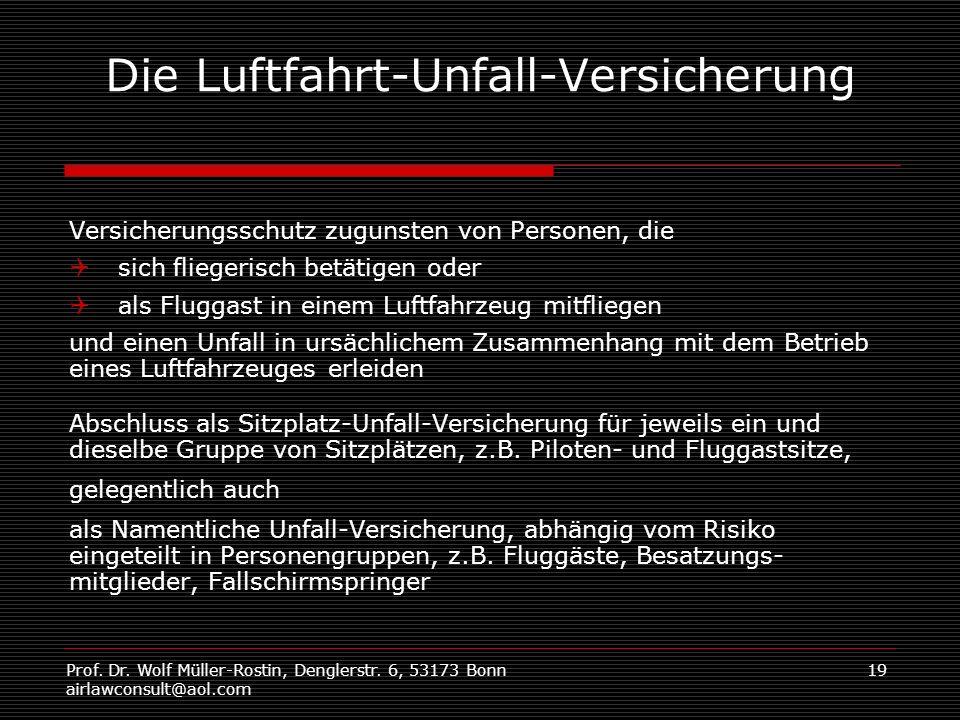 Prof. Dr. Wolf Müller-Rostin, Denglerstr. 6, 53173 Bonn airlawconsult@aol.com 19 Die Luftfahrt-Unfall-Versicherung Versicherungsschutz zugunsten von P