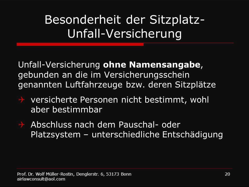 Prof. Dr. Wolf Müller-Rostin, Denglerstr. 6, 53173 Bonn airlawconsult@aol.com 20 Besonderheit der Sitzplatz- Unfall-Versicherung Unfall-Versicherung o