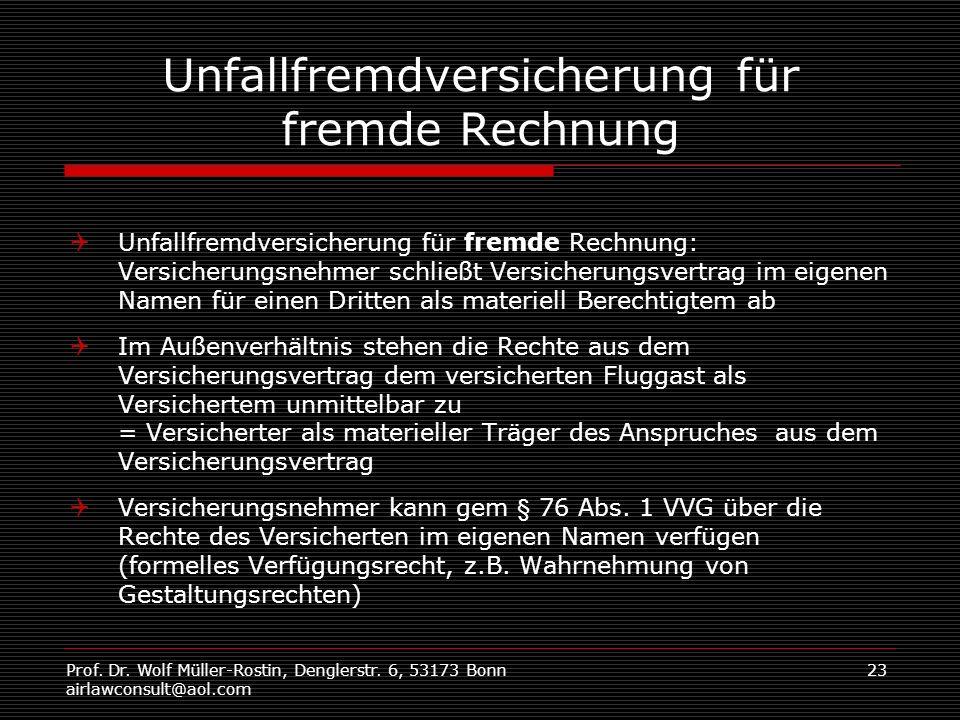 Prof. Dr. Wolf Müller-Rostin, Denglerstr. 6, 53173 Bonn airlawconsult@aol.com 23 Unfallfremdversicherung für fremde Rechnung Unfallfremdversicherung f