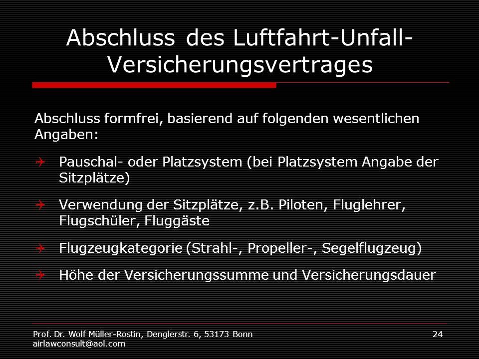 Prof. Dr. Wolf Müller-Rostin, Denglerstr. 6, 53173 Bonn airlawconsult@aol.com 24 Abschluss des Luftfahrt-Unfall- Versicherungsvertrages Abschluss form