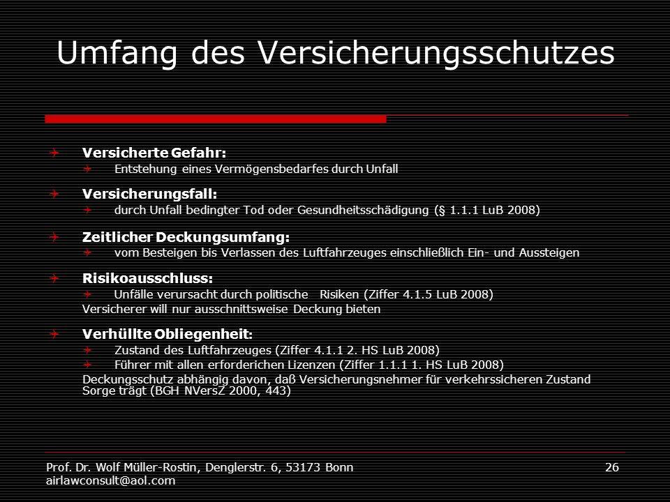 Prof. Dr. Wolf Müller-Rostin, Denglerstr. 6, 53173 Bonn airlawconsult@aol.com 26 Umfang des Versicherungsschutzes Versicherte Gefahr: Entstehung eines