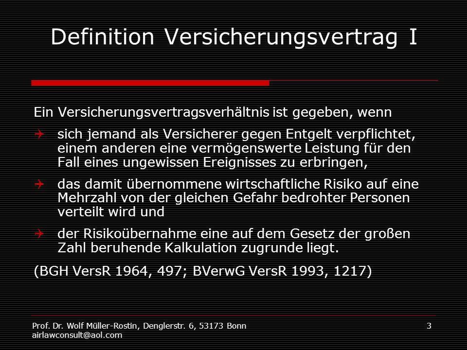 Prof. Dr. Wolf Müller-Rostin, Denglerstr. 6, 53173 Bonn airlawconsult@aol.com 3 Definition Versicherungsvertrag I Ein Versicherungsvertragsverhältnis