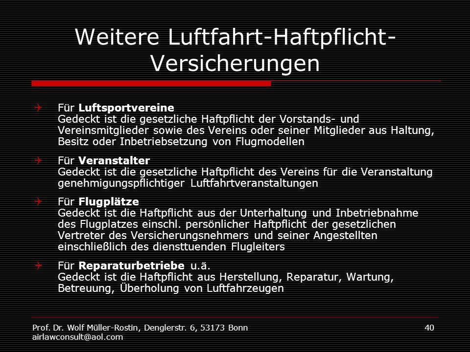 Prof. Dr. Wolf Müller-Rostin, Denglerstr. 6, 53173 Bonn airlawconsult@aol.com 40 Weitere Luftfahrt-Haftpflicht- Versicherungen Für Luftsportvereine Ge