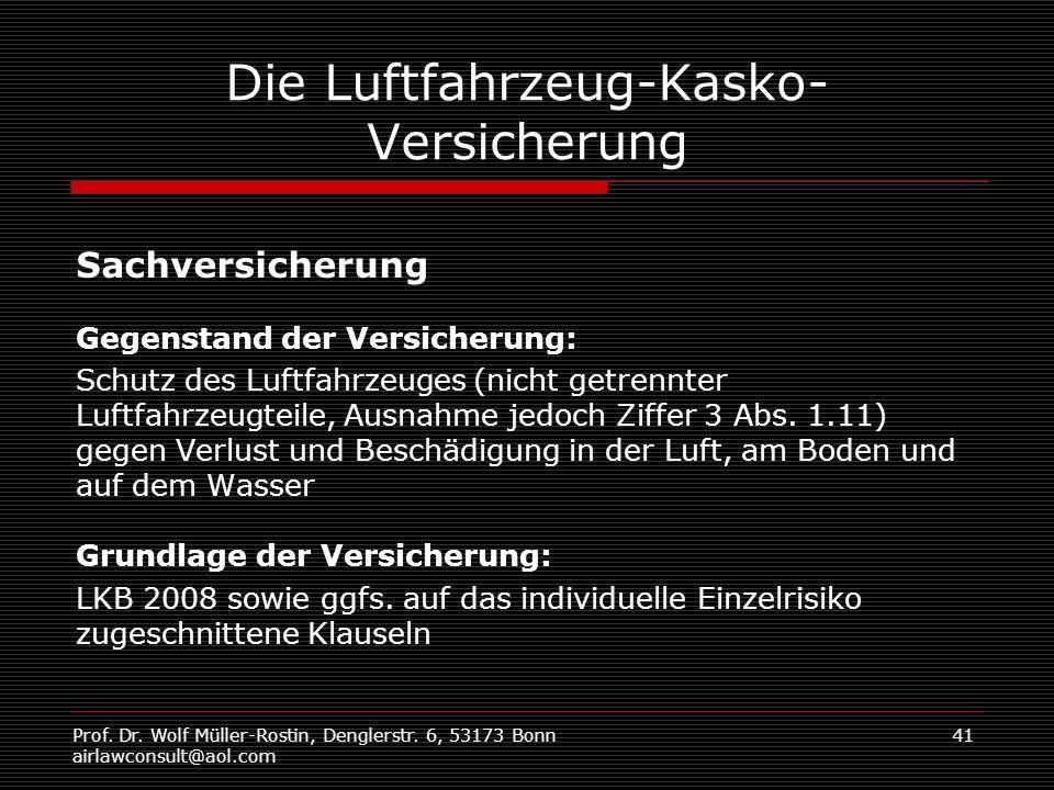Prof. Dr. Wolf Müller-Rostin, Denglerstr. 6, 53173 Bonn airlawconsult@aol.com 41 Die Luftfahrzeug-Kasko- Versicherung Sachversicherung Gegenstand der