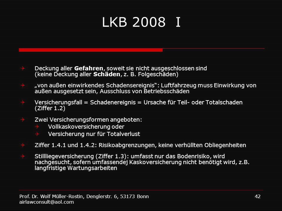 Prof. Dr. Wolf Müller-Rostin, Denglerstr. 6, 53173 Bonn airlawconsult@aol.com 42 LKB 2008 I Deckung aller Gefahren, soweit sie nicht ausgeschlossen si