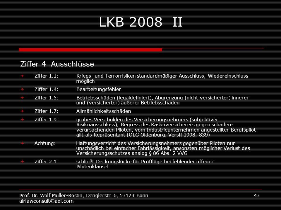 Prof. Dr. Wolf Müller-Rostin, Denglerstr. 6, 53173 Bonn airlawconsult@aol.com 43 LKB 2008 II Ziffer 4 Ausschlüsse Ziffer 1.1:Kriegs- und Terrorrisiken