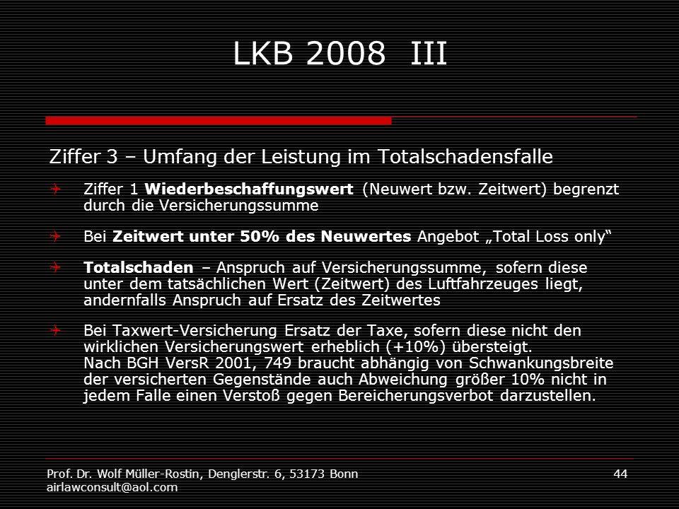 Prof. Dr. Wolf Müller-Rostin, Denglerstr. 6, 53173 Bonn airlawconsult@aol.com 44 LKB 2008 III Ziffer 3 – Umfang der Leistung im Totalschadensfalle Zif