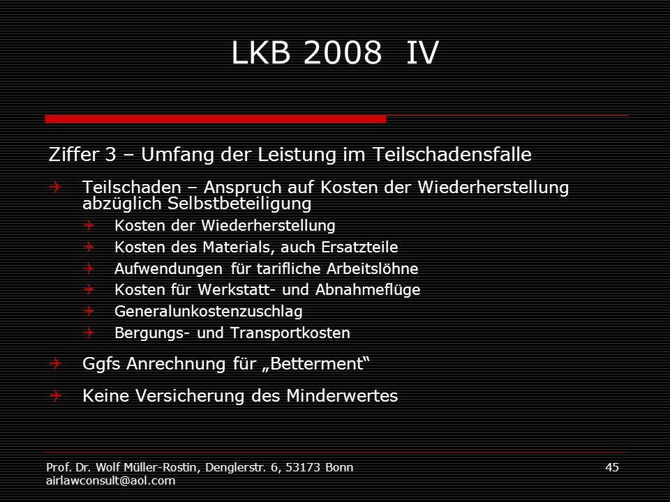 Prof. Dr. Wolf Müller-Rostin, Denglerstr. 6, 53173 Bonn airlawconsult@aol.com 45 LKB 2008 IV Ziffer 3 – Umfang der Leistung im Teilschadensfalle Teils