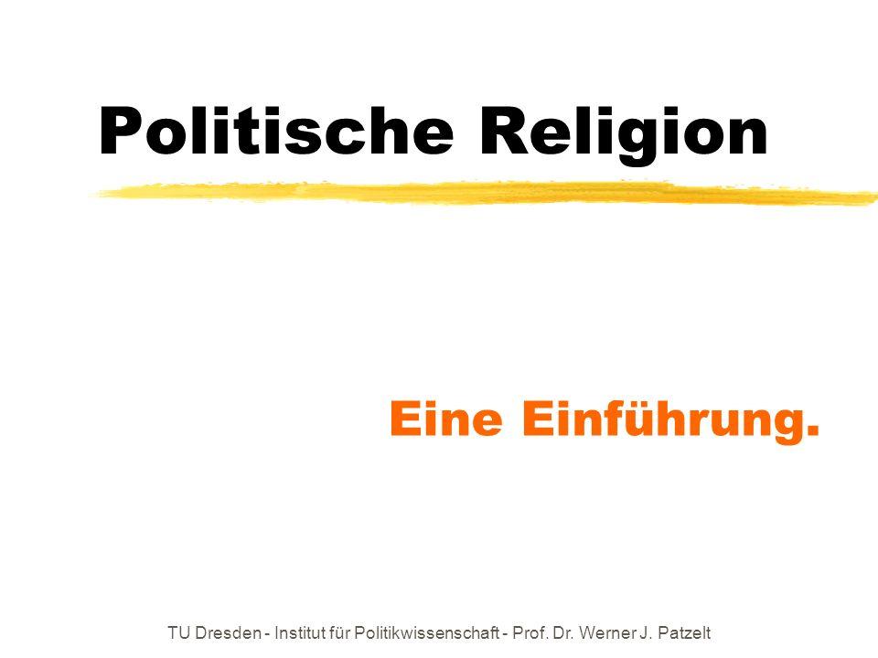 Politische Religion Eine Einführung. TU Dresden - Institut für Politikwissenschaft - Prof. Dr. Werner J. Patzelt
