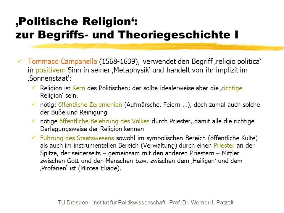 TU Dresden - Institut für Politikwissenschaft - Prof. Dr. Werner J. Patzelt Politische Religion: zur Begriffs- und Theoriegeschichte I Tommaso Campane