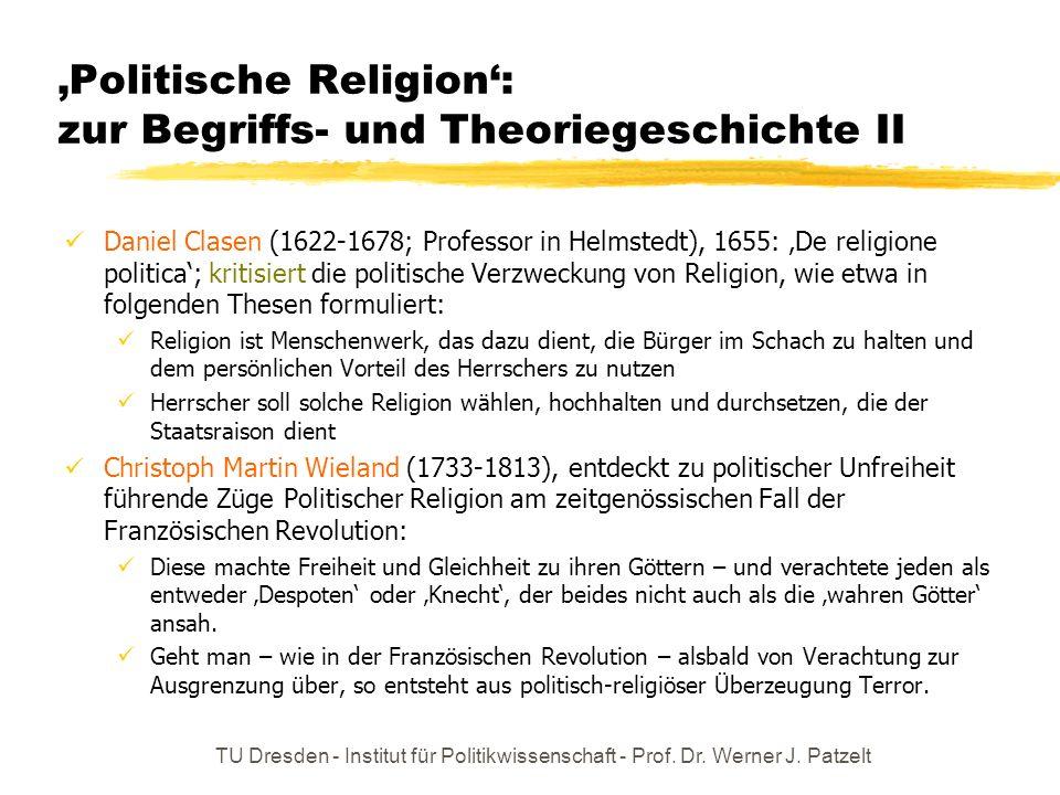 TU Dresden - Institut für Politikwissenschaft - Prof. Dr. Werner J. Patzelt Politische Religion: zur Begriffs- und Theoriegeschichte II Daniel Clasen