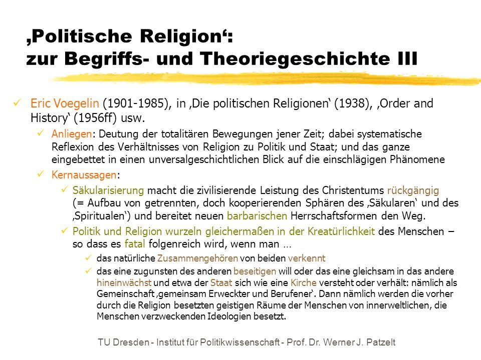 TU Dresden - Institut für Politikwissenschaft - Prof. Dr. Werner J. Patzelt Politische Religion: zur Begriffs- und Theoriegeschichte III Eric Voegelin