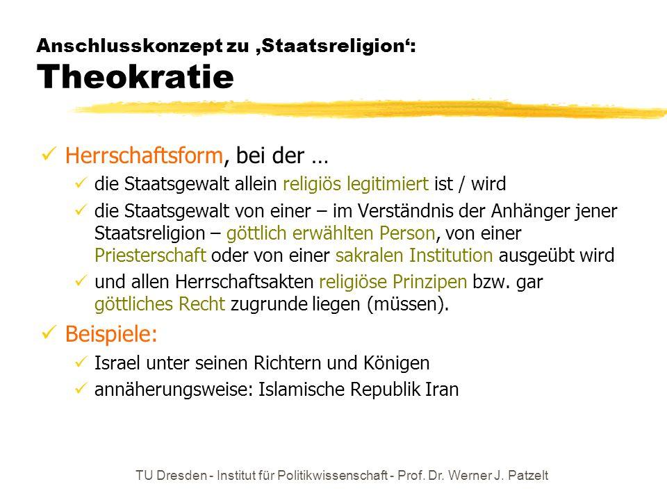 TU Dresden - Institut für Politikwissenschaft - Prof. Dr. Werner J. Patzelt Anschlusskonzept zu Staatsreligion: Theokratie Herrschaftsform, bei der …